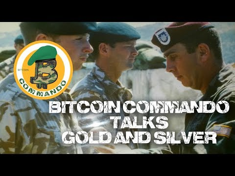 BITCOIN COMMANDO TALKS GOLD AND SILVER
