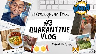Quarantine Vlog #3 Breaking Our Fast