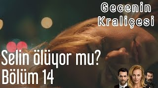 Gecenin Kraliçesi 14. Bölüm - Selin Ölüyor Mu?