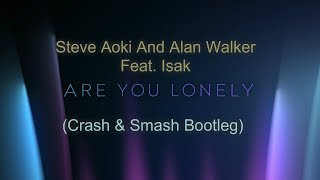 Steve Aoki And Alan Walker Feat. Isak - Are You Lonely (Crash & Smash Bootleg)