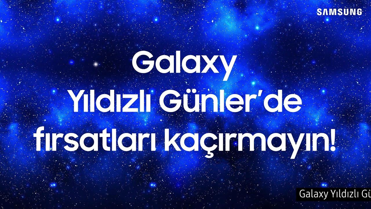 Galaxy Yıldızlı Günler Başladı   Samsung