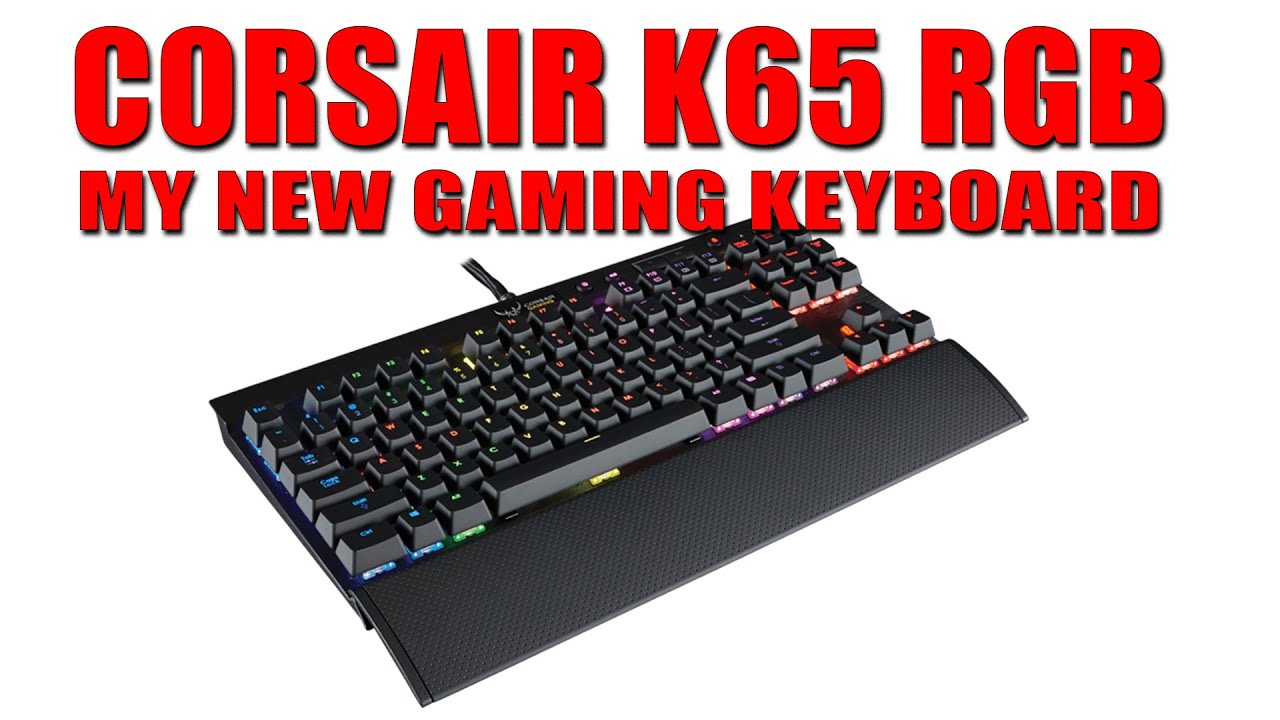 Corsair K65 Rgb Mechanical Keyboard My New Youtube Red Switch