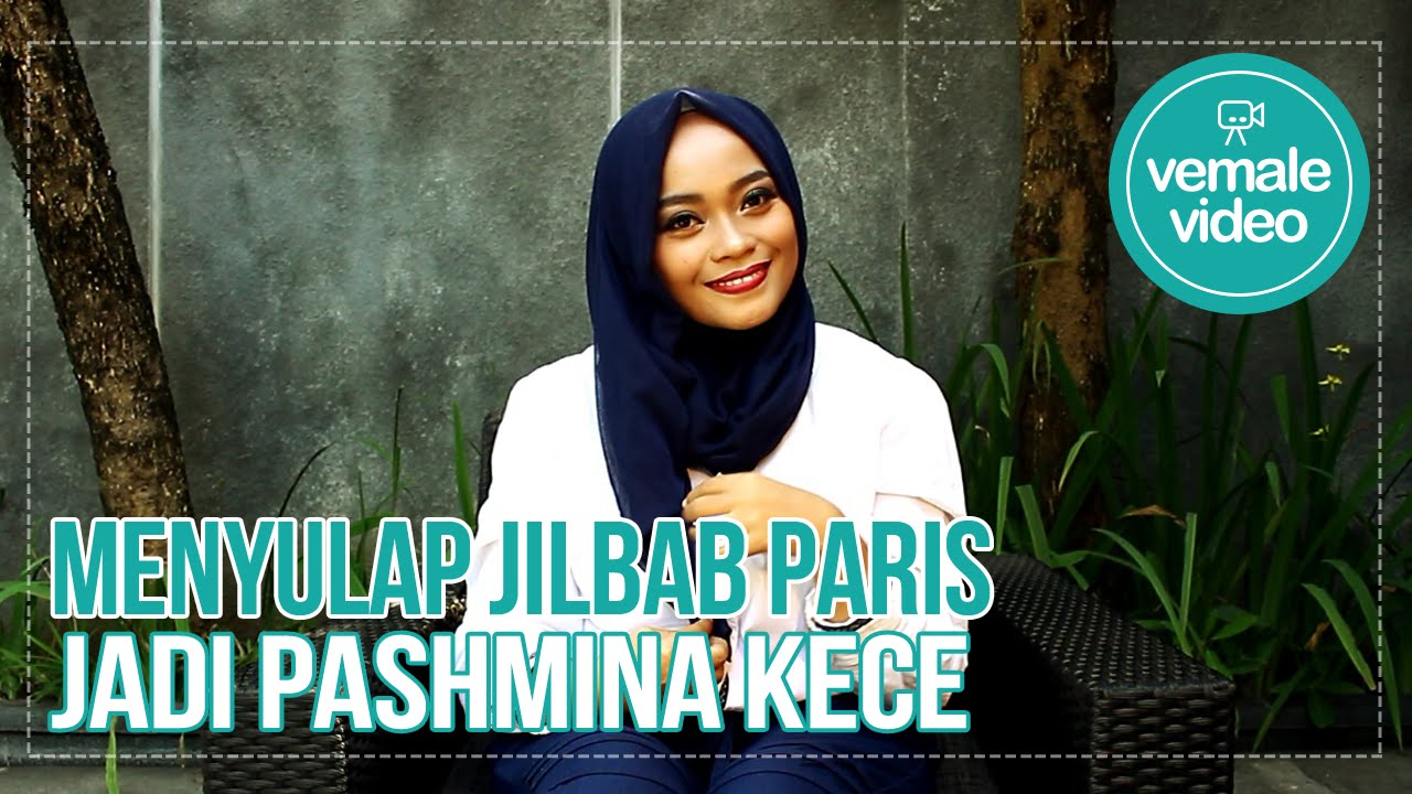 Tutorial Hijab Vemale Menyulap Jilbab Paris Jadi Pashmina Kece