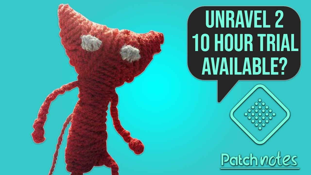 Unravel 2 Free Trial, Fear The Wolves Beta Test | Patch Notes