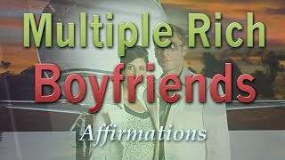 I Have Multiple Rich Generous Boyfriends - Affirmations to Attract Multiple Wealthy Men