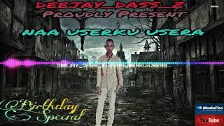 Deejay Dass Z - Naa Userku Usera Remix  ( My Birthday Special )