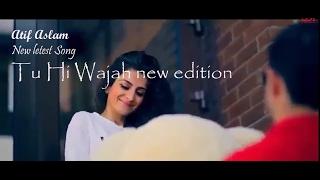 Atif Aslam New letest Song Tu Hi Wajah new edition 2017