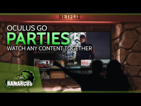 Oculus Go // Watch Netflix Or Any Other Content Together With Parties