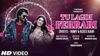 Tu Lagdi Ferrari (Full Song) Romy | Asees Kaur Feat. Arradhya Maan & Amy Aela | Tanishk Bagchi