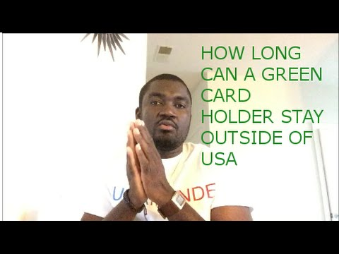 HOW LONG CAN GREEN CARD HOLDER STAY OUTSIDE OF USA?
