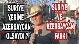 SURİYE YERİNE AZERBAYCAN OLSAYDI ? TÜRKİYE NE DÜŞÜNÜYOR ? SURİYELİ SORUNU DEVAM EDİYOR MU ?