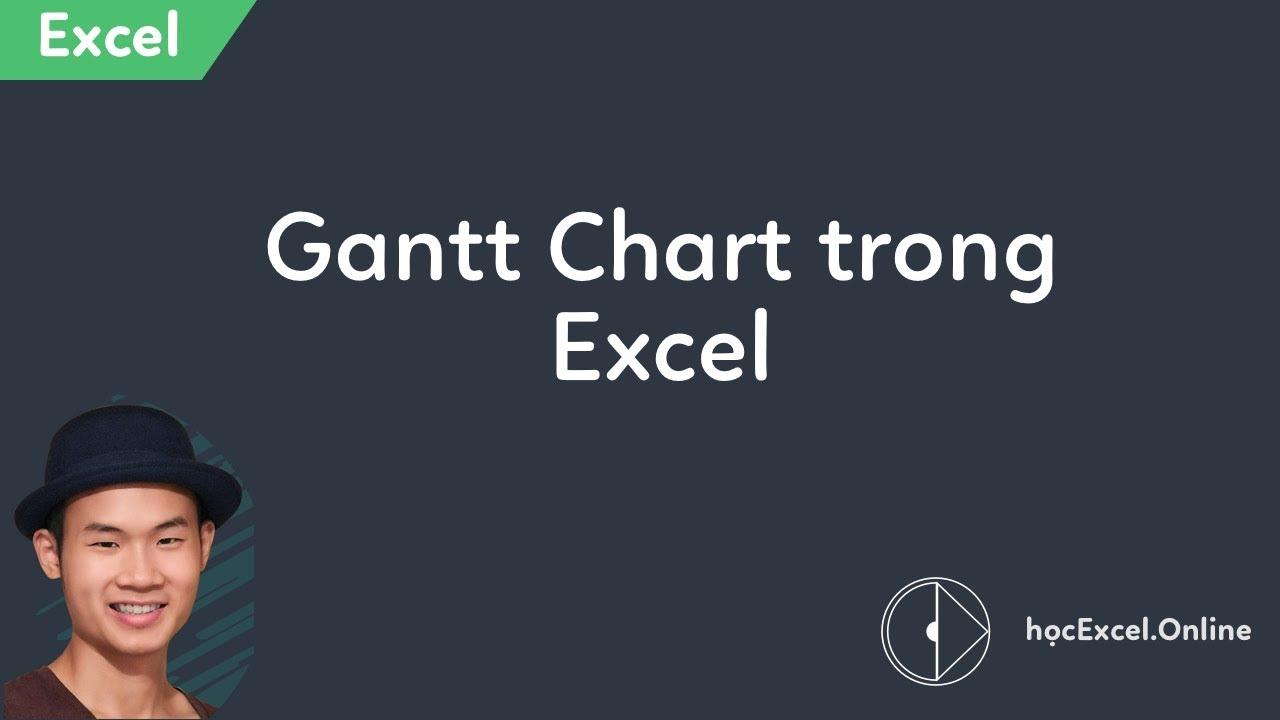 Tạo Gantt Chart tiến độ công việc quản lý dự án trong Excel