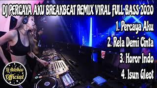 DJ PERCAYA AKU BREAKBEAT REMIX VIRAL FULL BASS 2020 By DJ ALDIAKEW OFFICIAL - Aldi -