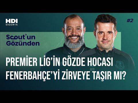 Premier Lig'in gözde hocası Fenerbahçe'yi zirveye taşır mı?  |  SCOUT'UN GÖZÜNDE