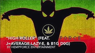 High Roller-Hempforce Entertainment (Feat.J=Average, Lazy-E, & B1G D0G)