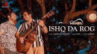Ishq Da Rog (Mehfil) Aabhas Mp3 Song Download