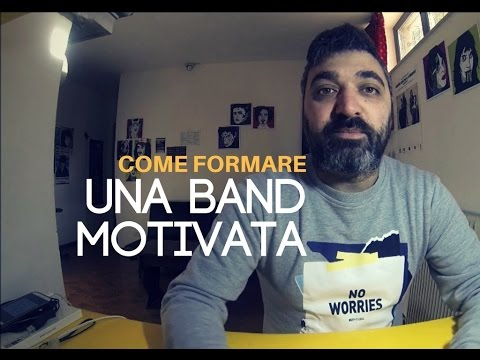 COME FORMARE UNA BAND MOTIVATA