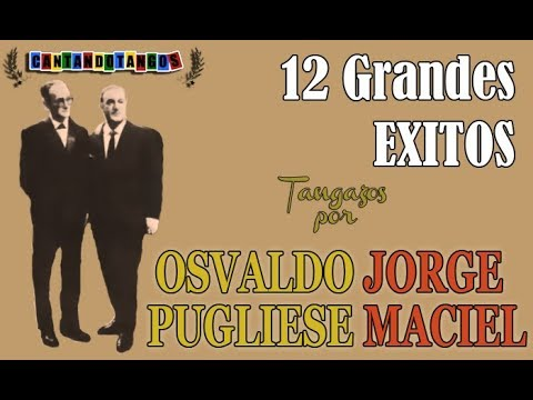 OSVALDO PUGLIESE - JORGE MACIEL - 12 GRANDES EXITOS - 1954/1966 por Cantando Tangos