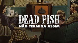 Dead Fish - Não Termina Assim (Clipe Oficial)