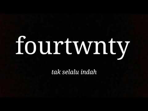 Fourtwnty- tak selalu indah (lirik)