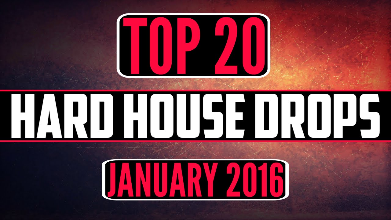 Top 20 hard house drops january 2016 youtube for Top 10 house songs of all time