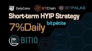 Short term HYIP 7% Daily Strategy | Bitpètite | BTChain | DailyCoins | Bitpalas | Bitio | Cryptony