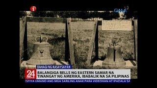 Balangiga bells ng Eastern Samar na tinangay ng Amerika, ibabalik na sa Pilipinas