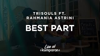 Video Rahmania Astrini ft Trisouls - Best Part | Live at kumparan download MP3, 3GP, MP4, WEBM, AVI, FLV Agustus 2018