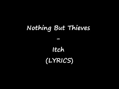Nothing But - Thieves Itch (LYRICS)