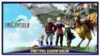 Retro Domingos, analizando Final Fantasy III (Nes, Nintendo DS, PSP)
