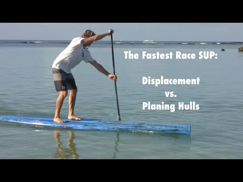 The Fastest Race SUP: Displacement vs. Planing Hull Stand Up Paddle boards