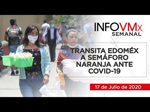 TRANSITA EDOMÉX A SEMÁFORO NARANJA ANTE COVID 19; INFOVMx a 17 de Julio, 2020