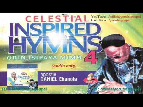 Apostle Daniel Ekunola  - Celestial Inspired Hymns [Official Yoruba Gospel]