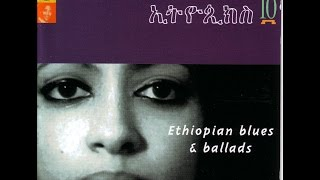 Ethiopiques 10 - Ethiopian Blues and ballads (Full Album) HQ