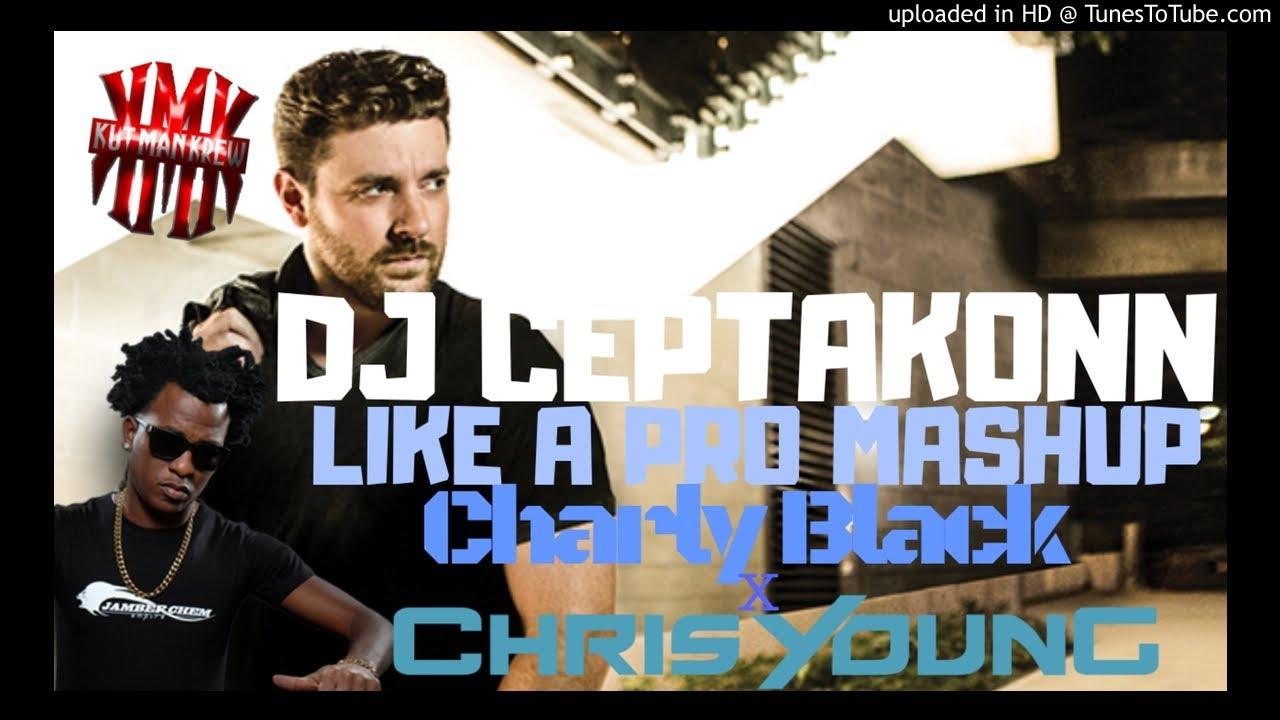 DJ CEPTAKONN KMK - LIKE A PRO - CHRIS YOUNG & CHARLY BLACK MASHUP
