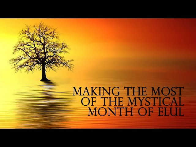 The Month of Elul: The best kept secret of personal growth.