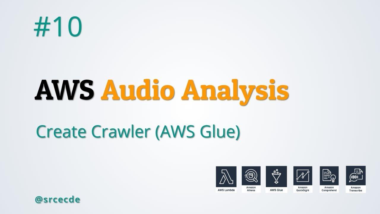 Create Crawlers (AWS Glue) - AWS Audio Analysis p10