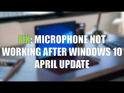 FIX: Microphone Not Working after Windows 10 April 2018 Update