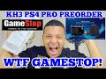 MY EXPERIENCE WITH GAMESTOP & KH3 PS4 PRO PREORDER !