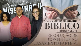Resolução de Conflitos no Casamento Parte VI | Aconselhamento Bíblico