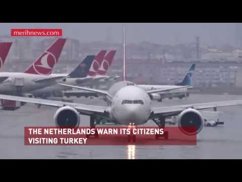 THE NETHERLANDS WARN ITS CITIZENS VISITING TURKEY