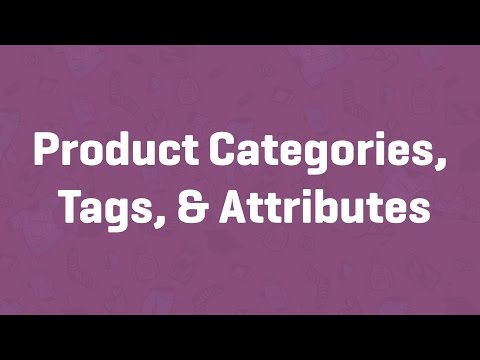Product Categories, Tags, & Attributes - WooCommerce Guided Tour
