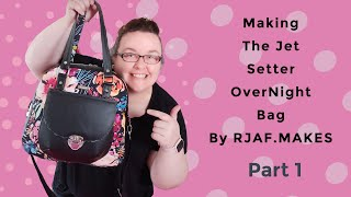 Part 1 Making The Jet Setter OverNight Bag By RJAF MAKES #bagmaking #sewing #rjafmakes