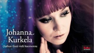 Johanna Kurkela - Oothan tässä vielä huomenna
