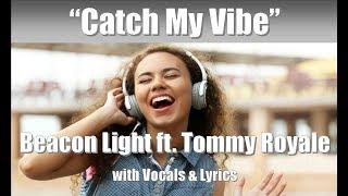 "Beacon Light ft. Tommy Royale ""Catch My Vibe"" with Vocals & Lyrics"