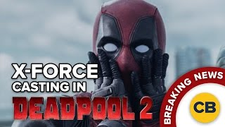BREAKING: X-Force Casting in Deadpool 2
