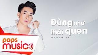 Đừng Như Thói Quen | Quang Hà