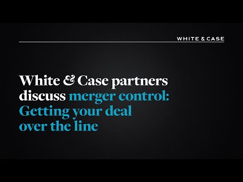 White & Case partners discuss merger control: Getting your deal over the line