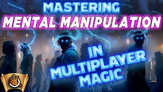 Mastering Mental Manipulation in Multiplayer Magic I The Command Zone #292 I Magic: the Gathering