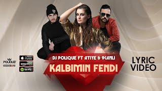 DJ Polique ft Atiye & 9Canlı - Kalbimin Fendi (Lyric Video)